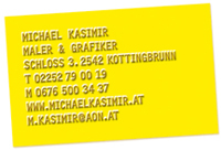 Michael Kasimir, Maler & Grafiker, Schloss 3, AT 2542 Kottingbrunn, T +43 2252 79 00 19, M +43 676 500 34 37